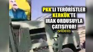 PKK'lı teröristler Kerkük'te Irak ordusuyla çatışıyor