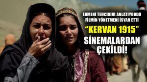 """Ermeni tehcirini anlatan """"Kervan 1915"""" filmi sinema salonlarından çekiliyor"""