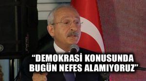 Kılıçdaroğlu: Demokrasi konusunda bugün nefes alamıyoruz