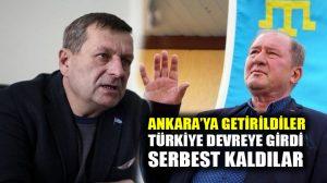 Türkiye devreye girdi, tutuklu Kırım Tatar Meclisi üyeleri Ankara'ya getirildi