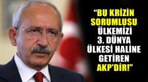Kılıçdaroğlu: Ülkemizi 3. dünya ülkesi haline getiren AKP'dir!