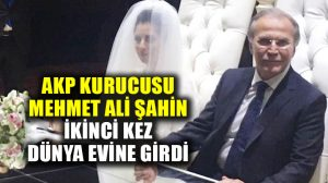 AKP'li eski Bakan Mehmet Ali Şahin ikinci kez evlendi
