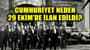 Mustafa Kemal Atatürk, Cumhuriyeti neden 29 Ekim'de ilan etti?