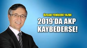 2019'da AKP Kaybederse!