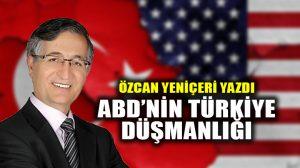 ABD'nin Türkiye Düşmanlığı
