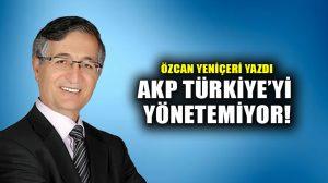 AKP Türkiye'yi Yönetemiyor!