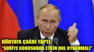 Putin, dünyaya Suriye konusunda etkin rol üstlenme çağrısı yaptı