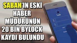 Sabah'ın eski haber müdürünün 20 bin ByLock kaydı bulundu