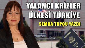 Yalancı krizler ülkesi Türkiye…