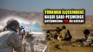 Tuzhurmatu'da Türkmen Haşdi Şabi-Peşmerge çatışmasına PKK'da katılmış!
