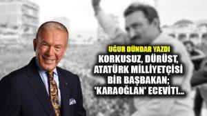 Korkusuz, dürüst, Atatürk milliyetçisi bir Başbakan; 'Karaoğlan' Ecevit!…