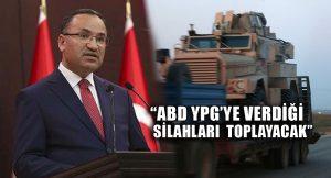 Bekir Bozdağ: ABD, YPG'ye verdiği silahları geri alacak!