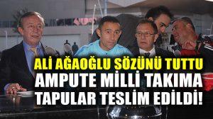 Ali Ağaoğlu, Ampute Futbol Milli Takımı'na daire sözünü tuttu!
