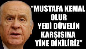 Devlet Bahçeli: Mustafa Kemal olur, yedi düvelin karşısına yine dikiliriz
