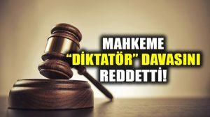"""Mahkeme, """"Diktatör"""" ifadesini hakaret kabul etmeyip, davayı düşürdü!"""