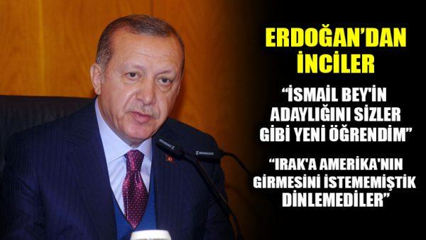 Cumhurbaşkanı Erdoğan: İsmail Bey'in adaylığını sizler gibi yeni öğrendim