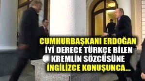 Erdoğan, iyi derece Türkçe bilen Kremlin sözcüsüne İngilizce konuşunca…