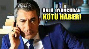 Erkan Petekkaya'dan kötü haber: Ünlü oyuncu setlerden uzak kalacak