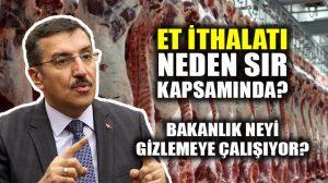 Et ithalatı neden sır kapsamında? Bakanın yanıtı kafaları karıştırdı…
