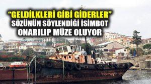 """Atatürk'ün, """"Geldikleri Gibi Giderler"""" dediği tarihi istimbot müze oluyor"""