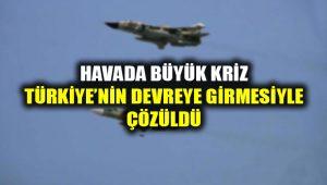 Havada kriz Türkiye'nin devreye girmesiyle çözüldü!