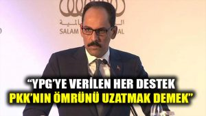 İbrahim Kalın'dan ABD'ye sert YPG tepkisi!