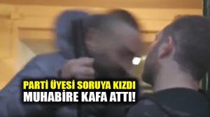 Mafya sorusuna kızan partili, muhabire kafa atıp, burnunu kırdı!