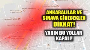 AÖF sınava girecekler dikkat, Ankara'da yarın bu yollar kapalı!