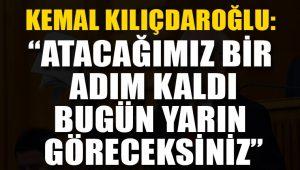 Kemal Kılıçdaroğlu: Atacağımız bir adım daha var