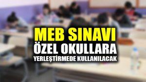 Milli Eğitim Bakanlığının sınavını özel okullar da yerleştirme için kullanabilecek