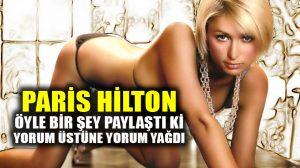 Paris Hilton'dan olay çıkaran paylaşım; Sosyal medya yıkıldı!