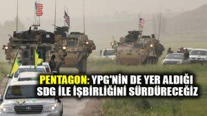 İktidara soğuk duş; Pentagon: YPG ile iş birliğimiz sürecek