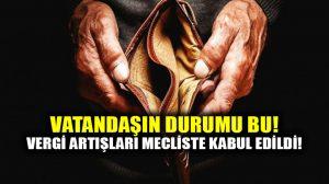 Vergiler artıyor; torba yasa Mecliste kabul edildi!