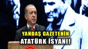 """Dinci gazeteden Erdoğan'a Atatürk isyanı: """"Onu seven Müslüman değildir"""""""