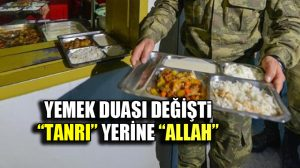 """Askerin yemek duası değişti: Artık """"Tanrı"""" yerine """"Allah"""" denilecek"""