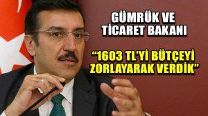 Gümrük ve Ticaret Bakanı Tüfenkci: 1603 TL'yi bütçeyi zorlayarak verdik
