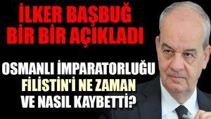 Osmanlı Filistin'i ne zaman kaybetti? İlker Başbuğ açıkladı