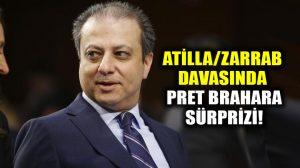 Atilla/Zarrab davasında Pret Brahara sürprizi! Duruşma salonuna girdi!