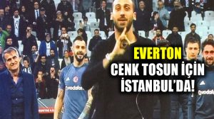 Everton, Cenk Tosun için İstanbul'da!
