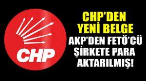 CHP yeni belgeler açıkladı: AKP'den FETÖ'cü şirkete para aktarılmış!