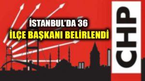 İstanbul'da CHP'nin 36 ilçe başkanı belli oldu!