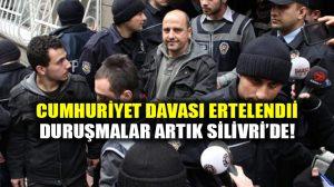 Cumhuriyet gazetesi davası 9 Mart'a ertelendi, duruşmalar artık Silivri'de!