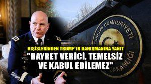 Dışişlerinden, Türkiye'yi suçlayan Trump'ın danışmanına tepki