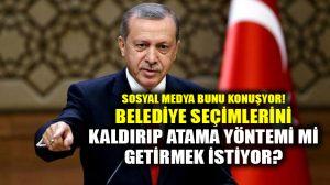 Erdoğan'ın gizli hedefi mi var? Belediye seçimlerini kaldırmak mı istiyor? Sosyal medya bunu konuşuyor!