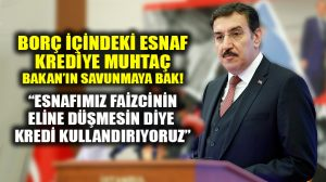 Bakan Tüfenkci: Esnafımız faizcinin eline düşmesin diye kredi kullandırıyoruz
