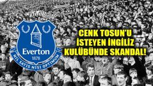 Cenk Tosun'u isteyen Everton'da skandal!