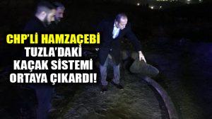CHP milletvekili Akif Hamzaçebi Tuzla'daki koku neden olan kaçak sistemi ortaya çıkardı!