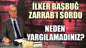 İlker Başbuğ: Reza Zarrab neden yargılanmadı?