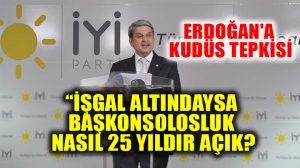 İYİ Parti'den Erdoğan'a Kudüs cevabı: Türk milletinden özür dilemelisiniz!