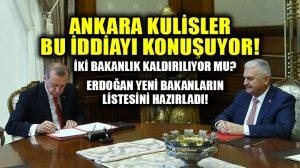 Ankara kulisleri bunu konuşuyor: Kabinede revizyon iddiası! 2 bakanlık kaldırılıyor mu?